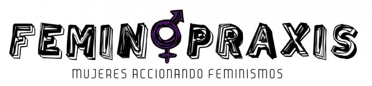 Feminopraxis | Mujeres Accionando Feminismos