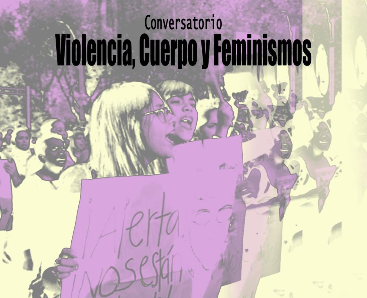 """""""En donde no nos quieren, ahí estaremos."""" De Violencia, Cuerpo y Feminismos"""